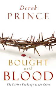 Bought with Blood: The Divine Exchange at the Cross  -     By: Derek Prince