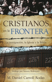 Cristianos en la Frontera  (Christians at the Border)  -              By: M. Daniel Carroll R.