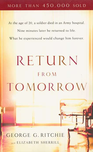 Return from Tomorrow, 30th Anniversary Edition   -     By: George G. Ritchie, Elizabeth Sherrill