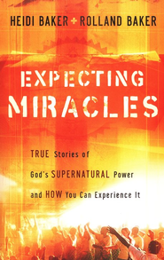 Expecting Miracles  -     By: Heidi Baker, Rolland Baker