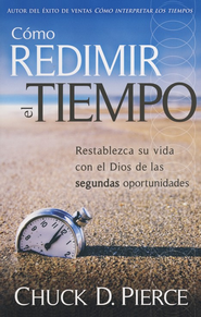 Cómo redimir el tiempo (Redeeming the Time)     -     By: Chuck D. Pierce