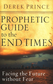 Prophetic Guide to the End Times  -              By: Derek Prince