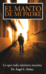 El Manto de mi Padre  (My Father's Mantle)  -     By: Dr. Angel L. Nunez