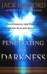 Penetrating the Darkness: Discovering the Power of the Cross Against Unseen Evil - Slightly Imperfect  -              By: Jack Hayford, Rebecca Hayford Bauer