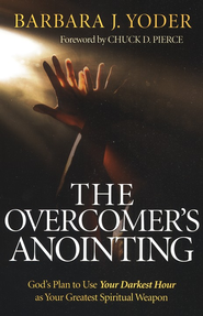 The Overcomer's Anointing: God's Plan to Use Your Darkest Hour as Your Greatest Spiritual Weapon  -     By: Barbara J. Yoder