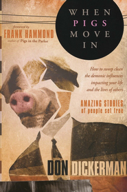 When Pigs Move In: How to Sweep Clean The Demonic Influences Impacting Your Life and The Lives of Others  -     By: Don Dickerman