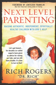Next Level Parenting: Raising Authentic, Independent, Spiritually Healthy Children With God's Help  -     By: Rich Rogers