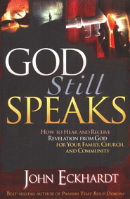 God Still Speaks: How to Hear and Receive Revelation from God for Your Family, Church, and Community  -     By: John Eckhardt