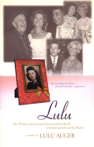 Lulu: One Woman's Journey from Poverty and the Occult to Enduring Faith and True Riches  -              By: Lulu Auger