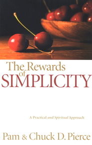 The Rewards of Simplicity: A Practical and Spiritual Approach  -              By: Pam Pierce, Chuck D. Pierce