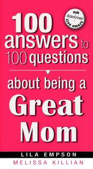 100 Answers to 100 Questions About Being A Great Mom  -     By: Lila Empson