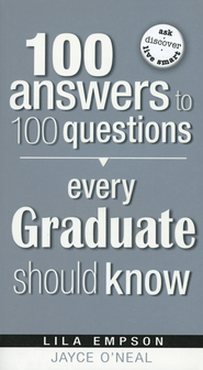 100 Answers to 100 Questions Every Graduate Should Know  -              By: Lila Empson