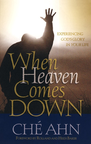 When Heaven Comes Down: Experiencing God's Glory in Your Life  -     By: Che Ahn