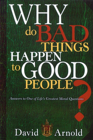 Why Do Bad Things Happen To Good People?  -     By: David Arnold
