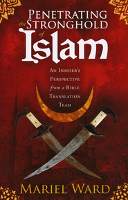 Penetrating The Stronghold of Islam  -     By: Mariel Ward