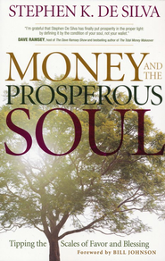 Money and the Prosperous Soul: Tipping the Scales of Favor and Blessing  -              By: Stephen K. DeSilva