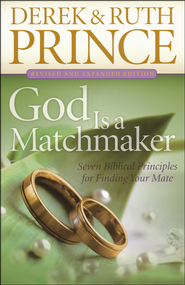 God Is a Matchmaker: Seven Biblical Principles for Finding Your Mate, revised and expanded  -              By: Derek Prince, Ruth Prince