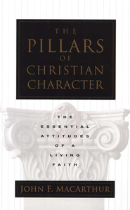 The Pillars of Christian Character : The Essential Attitudes of a Living Faith  -     By: John MacArthur