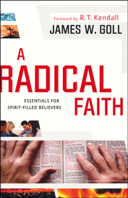 A Radical Faith: Essential Beliefs for Spirit-Filled Believers  -              By: James W. Goll