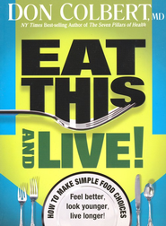 Eat This--and Live! Simple Food Choices That Can Help You Feel Better, Look Younger, and Live Longer!         -     By: Don Colbert M.D.
