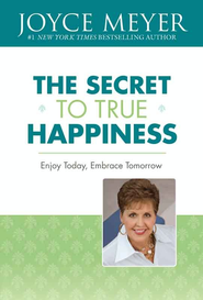 The Secret to True Happiness: Enjoy Today, Embrace Tomorrow - eBook  -     By: Joyce Meyer