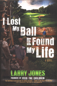 I Lost My Ball and Found My Life  -              By: Larry Jones