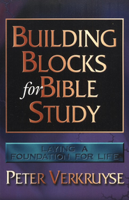 Building Blocks for Bible Study: Laying a Foundation for Life  -     By: Peter Verkruyse