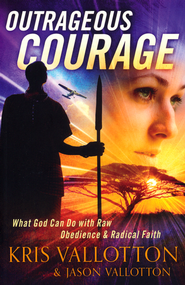 Outrageous Courage: What God Can Do with Raw Obedience and Radical Faith  -              By: Kris Vallotton, Jason Vallotton