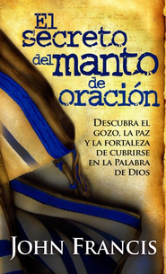 El Secreto del Manto de Oración  (Secrets of the Prayer Shawl)   -     By: John Francis