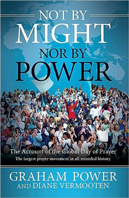 Not by Might, Nor by Power: The Account of The Global Day of Prayer  -     By: Graham Power
