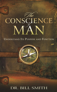 The Conscience of Man: Understand Its Purpose and Function  -     By: Dr. Bill Smith