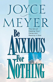 Be Anxious for Nothing: The Art of Casting Your Cares and Resting in God - eBook  -     By: Joyce Meyer