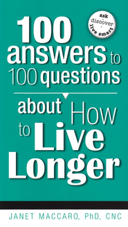 100 Answers to 100 Questions About How to Live Longer  -     By: Janet Maccaro