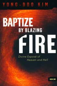 Baptize By Blazing Fire: Divine Expose? of Heaven and Hell  -     By: Kim Yong Doo