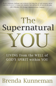Supernatural You: Living for the well of God's spirit within you  -     By: Brenda Kunneman