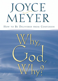 Why, God, Why?: How to Be Delivered from Confusion - eBook  -     By: Joyce Meyer