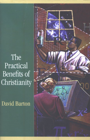 The Practical Benefits of Christianity  -     By: David Barton