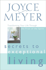 Secrets to Exceptional Living: Transforming Your Life Through the Fruit of the Spirit - eBook  -     By: Joyce Meyer