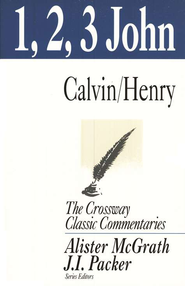 1, 2, 3 John, The Crossway Classic Commentaries   -     By: John Calvin, Matthew Henry