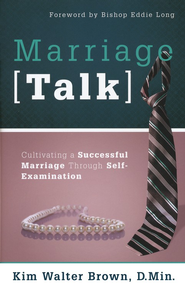 Marriage Talk: Cultivating a Successful Marriage Through Self-Examination  -     By: Kim Walter Brown D.Min.