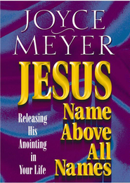 Jesus-Name Above All Names: Releasing His Anointing in Your Life - eBook  -     By: Joyce Meyer