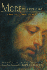 More Than Just A Man: A Dramatic Easter Musical   -     By: Chris Machen, Kim Messer