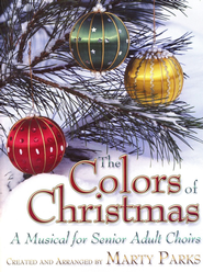 The Colors of Christmas: A Musical for Senior Adult Choirs  -              By: Marty Parks