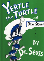 Yertle the Turtle and Other Stories    -     By: Dr. Seuss