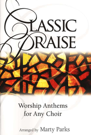 Classic Praise: Worship Anthems for Any Choir   -     By: Marty Parks