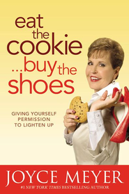 Eat the Cookie...Buy the Shoes: Giving Yourself Permission to Lighten Up - eBook  -     By: Joyce Meyer