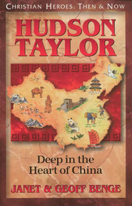 Hudson Taylor: Deep in the Heart of China   -     By: Janet Benge, Geoff Benge