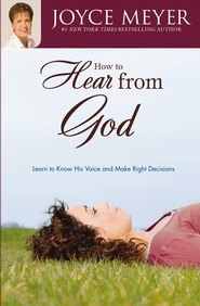 How to Hear from God: Learn to Know His Voice and Make Right Decisions - eBook  -     By: Joyce Meyer