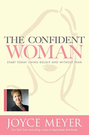 The Confident Woman: Start Today Living Boldly and Without Fear - eBook  -     By: Joyce Meyer