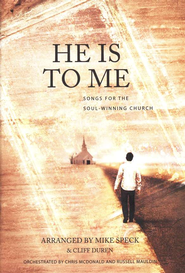 He Is To Me: Songs for the Soul-Winning Church (Anthem Collection)  -     By: Mike Speck, Cliff Duren